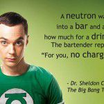 A Neutron Walks Into A Bar