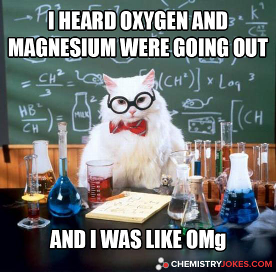 I Heard Oxygen And Magnesium Were Going Out