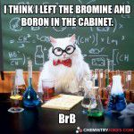 I Think I Left The Bromine And Boron In The Cabinet