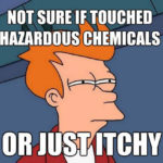 Not Sure If Touched Hazardous Chemicals
