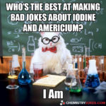 Who's The Best At Making Bad Jokes About Iodine And Americium?